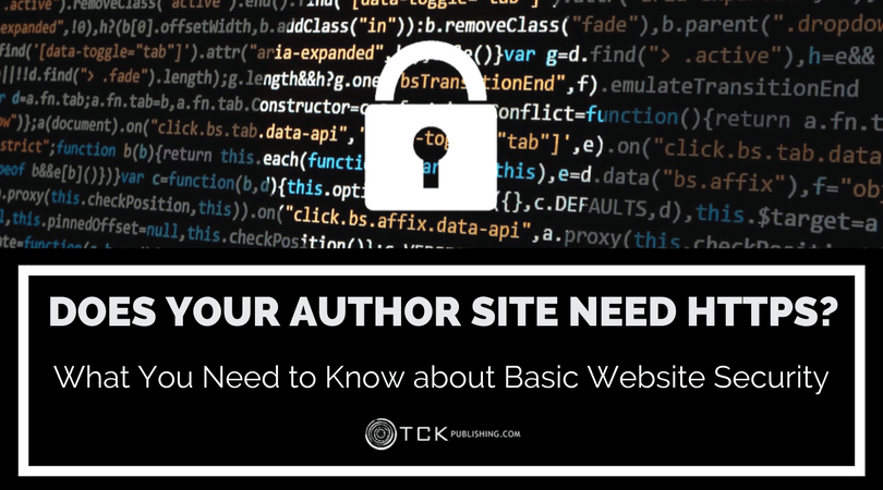 Does Your Author Site Need HTTPS? What You Need to Know about Basic Website Security