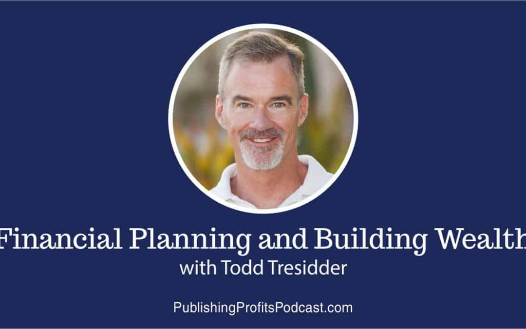82: Financial Planning and Building Wealth with Todd Tresidder