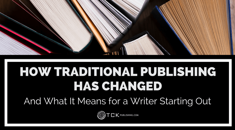 How Traditional Publishing Has Changed and What That Means to a Writer Starting Out