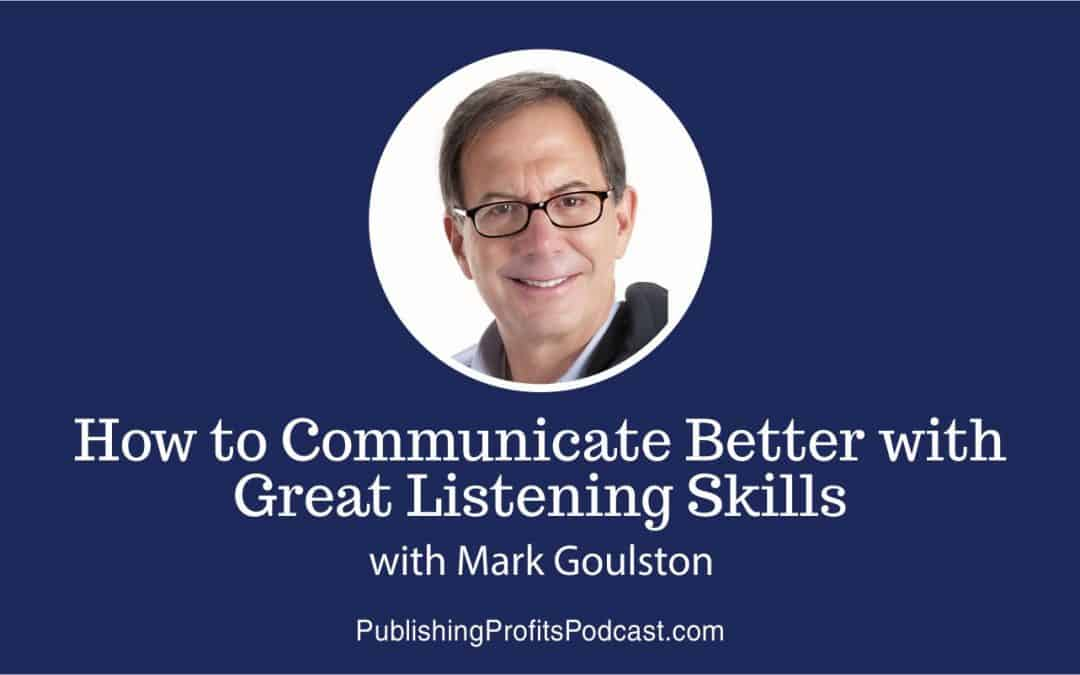 95: How to Communicate Better with Great Listening Skills with Mark Goulston