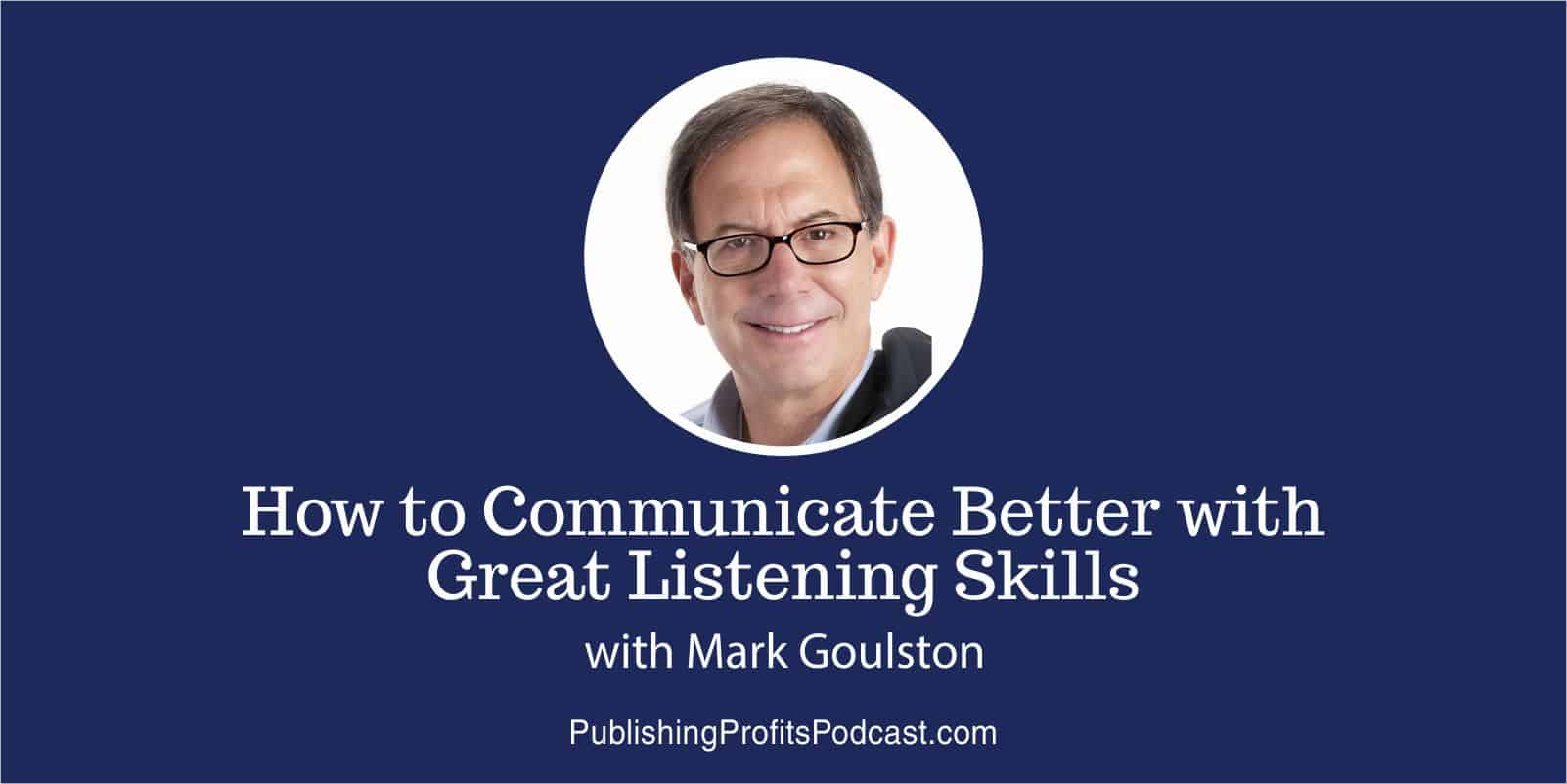 How to Communicate Better Mark Goulston