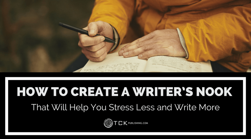 creating a writer's nook that will help you stress less and write more