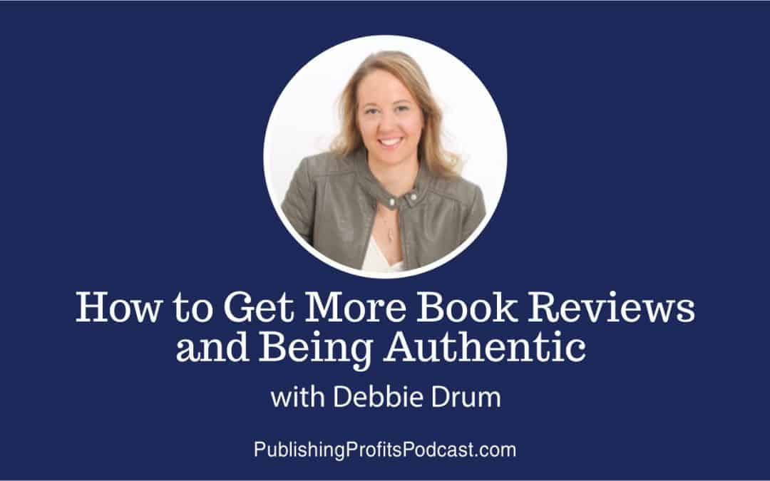 90: How to Get More Book Reviews and Being Authentic with Debbie Drum