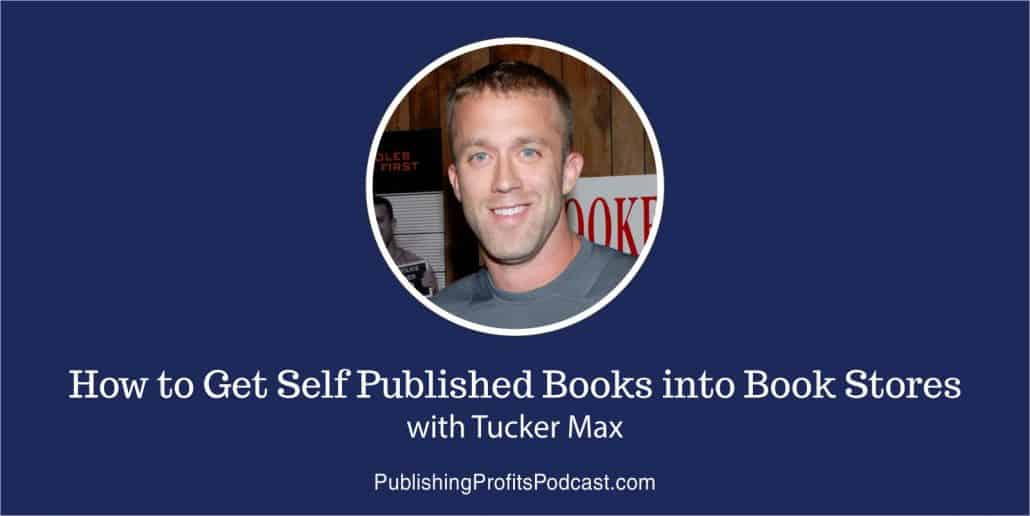 How to Get Self Published Books into Book Stores Tucker Max header