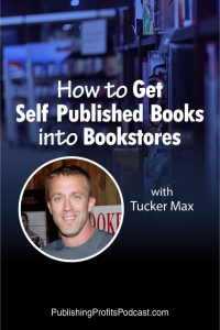 How to Get Self Published Books into Book Stores Tucker Max pin image