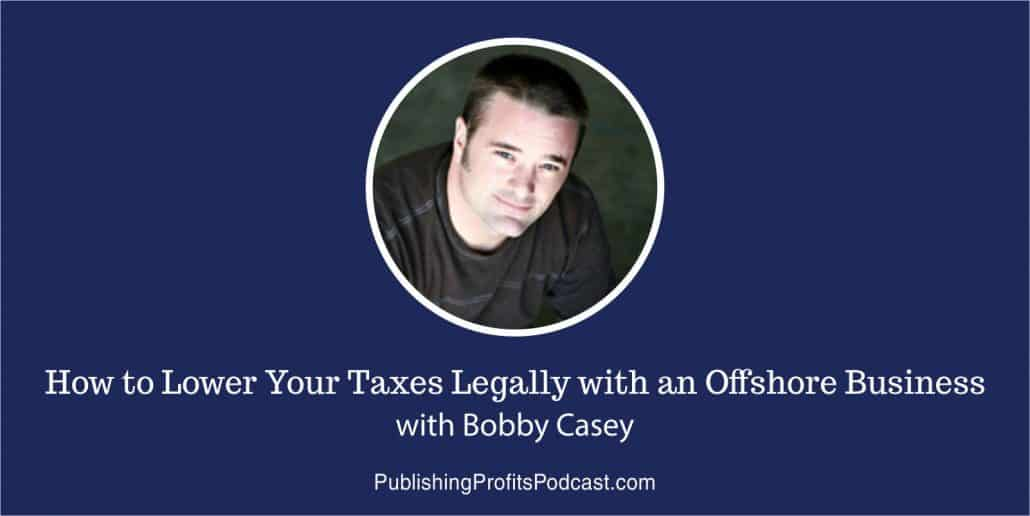 103: How to Lower Your Taxes Legally with an Offshore Business with Bobby Casey