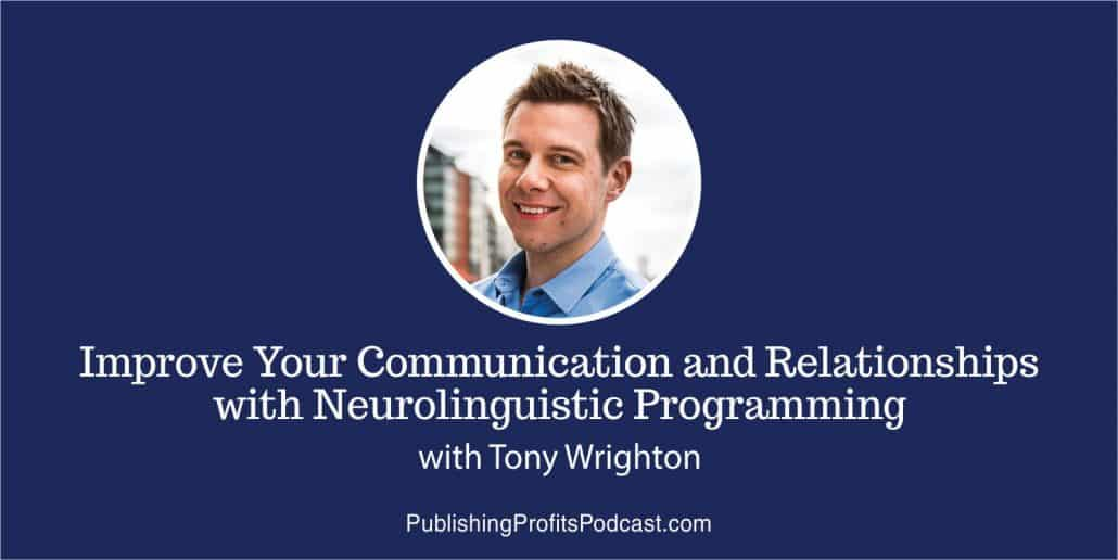 79: Improve Your Communication and Relationships with Neurolinguistic Programming – Tony Wrighton