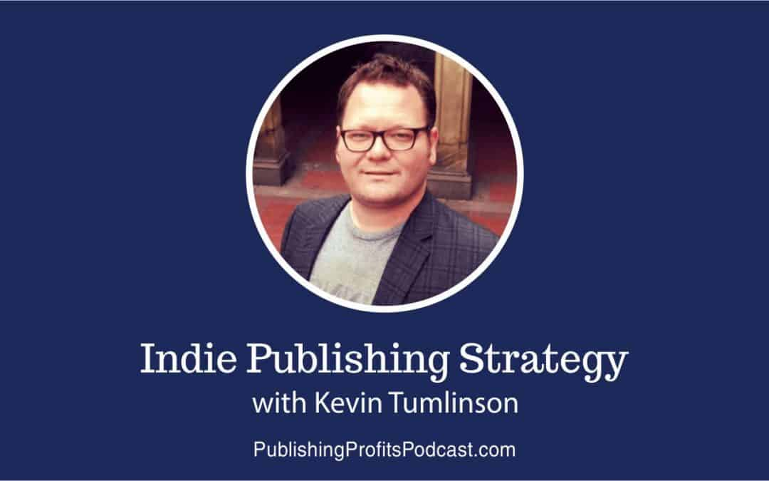 131: Indie Publishing Strategy with Kevin Tumlinson