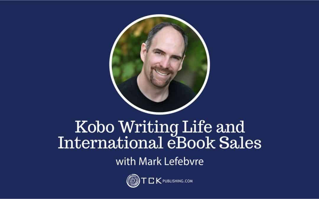 133: Kobo Writing Life and International eBook Sales with Mark Lefebvre