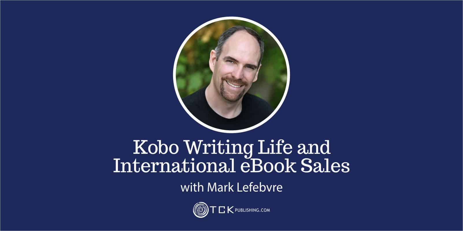 Kobo writing life and international ebook sales with Mark Lefebvre