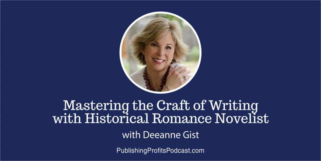 050: Mastering the Craft of Writing with Historical Romance Novelist Deeanne Gist