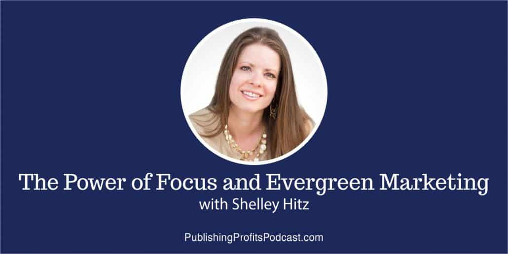 80: The Power of Focus and Evergreen Marketing with Shelley Hitz