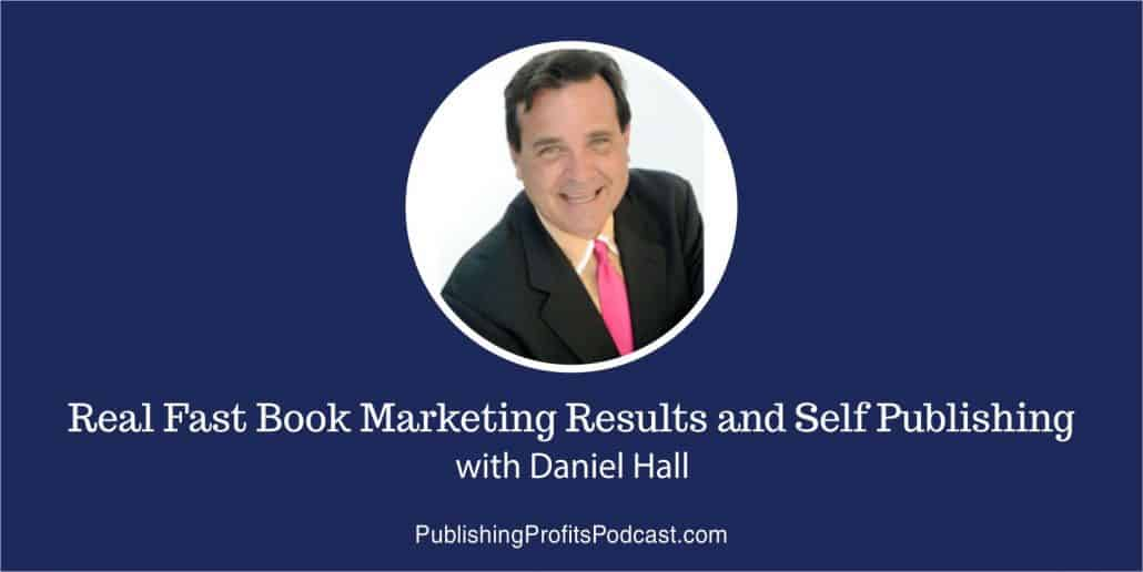 86: Real Fast Book Marketing Results and Self Publishing with Daniel Hall