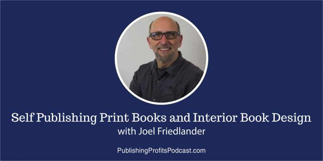 88: Self Publishing Print Books and Interior Book Design with Joel Friedlander