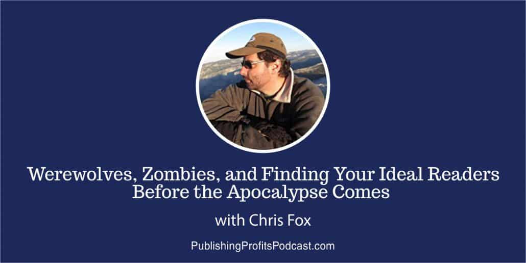 52: Werewolves, Zombies, and Finding Your Ideal Readers Before the Apocalypse Comes