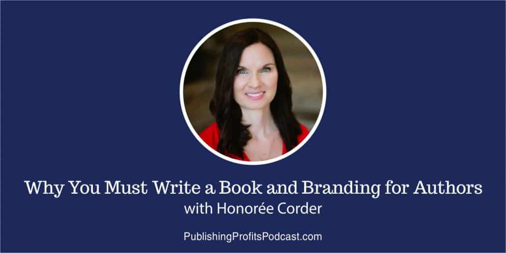 109: Why You Must Write a Book and Branding for Authors with Honorée Corder