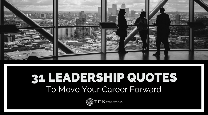 31 Leadership Quotes to Move Your Career Forward