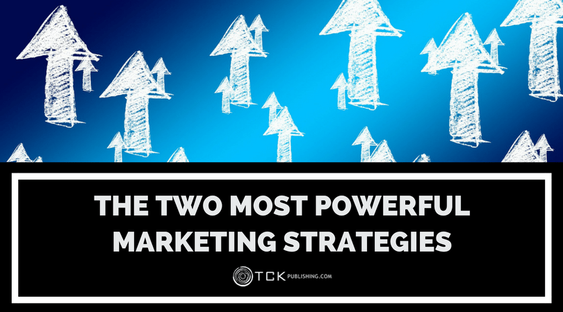 The Two Most Powerful Marketing Strategies