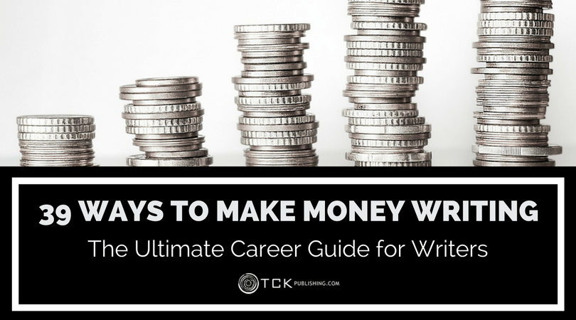 39 Ways to Make Money as a Writer: The Ultimate Career Guide for Writers
