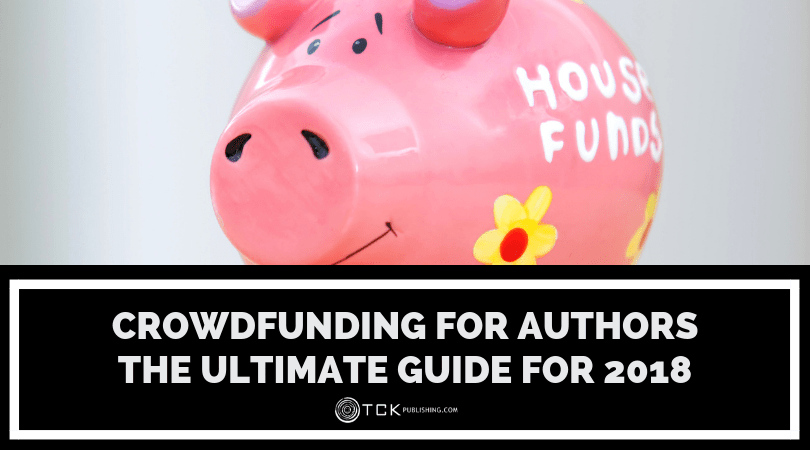 Crowdfunding for Authors: The Ultimate Guide for 2018