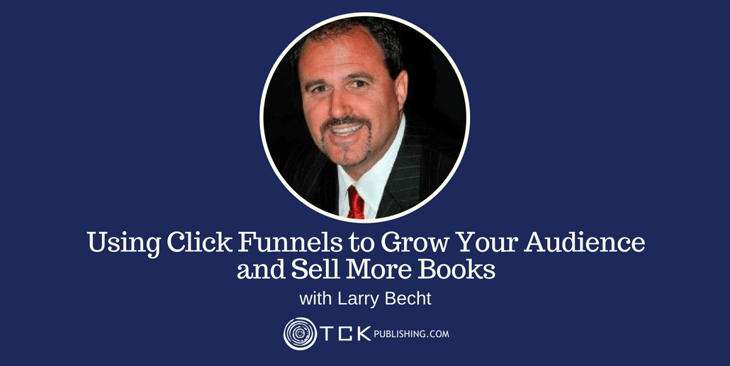 using clickfunnels for website to grow your audience and sell more books with Larry Becht