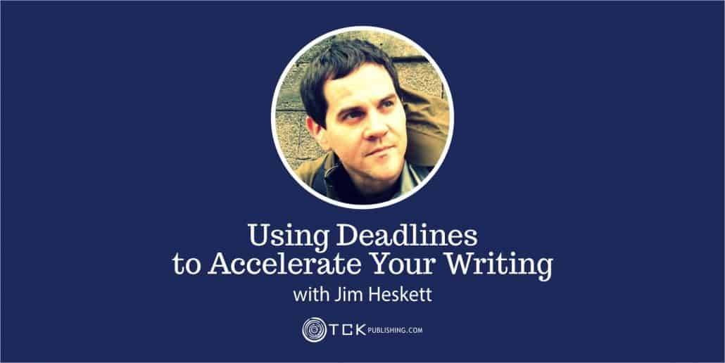 accelerate your writing using deadlines with Jim Heskett