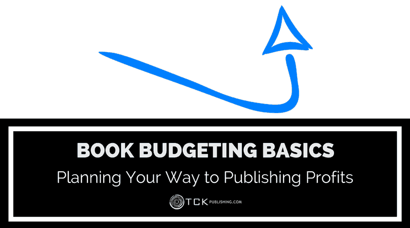 Book Budgeting Basics: Planning Your Way To Publishing Profits