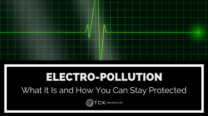 Electro-Pollution: What It Is and How You Can Stay Protected