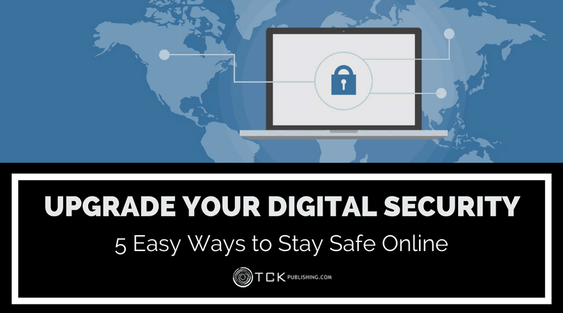 Upgrade Your Digital Security: 5 Easy Ways to Stay Safe Online