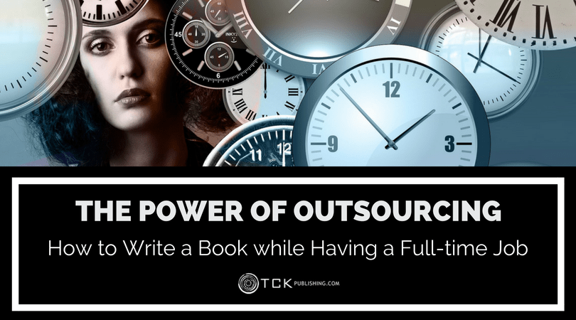 power of outsourcing how to write while having a full-time job