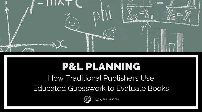 P&L Planning: How Traditional Publishers Use Educated Guesswork to Evaluate Books