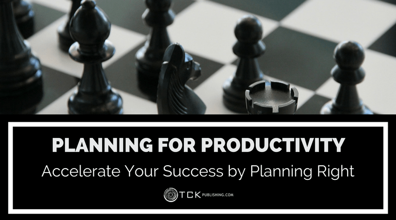 Planning for Productivity: Accelerate Your Success by Planning Right