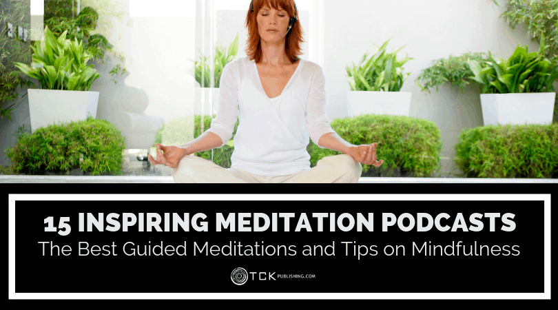 15 Inspiring Meditation Podcasts: The Best Guided Meditations and Tips on Mindfulness