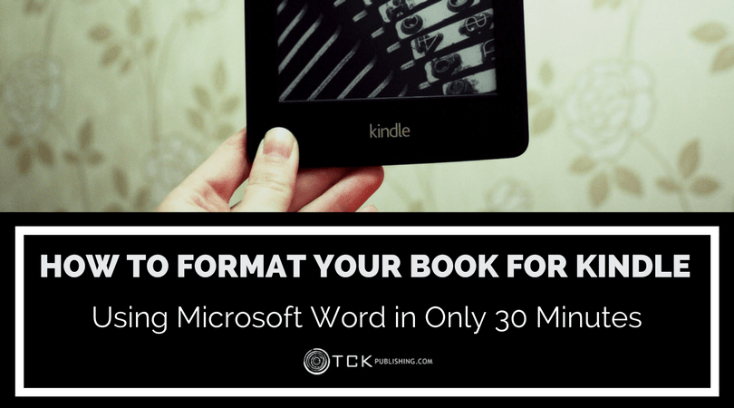 How to Format Your Book for Amazon Kindle Using Microsoft