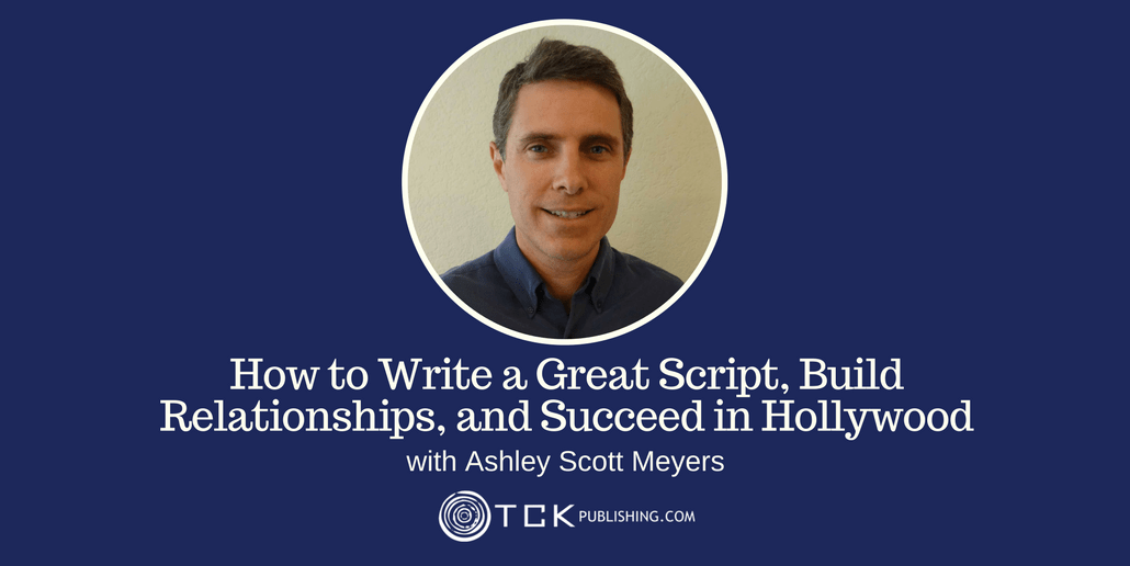 write a great script build relationship and succeed in Hollywood with Ashley Scott Meyer