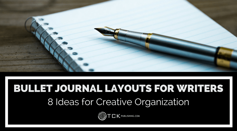 Bullet Journal Layouts for Writers: 8 Ideas for Creative Organization (and some bonus examples)