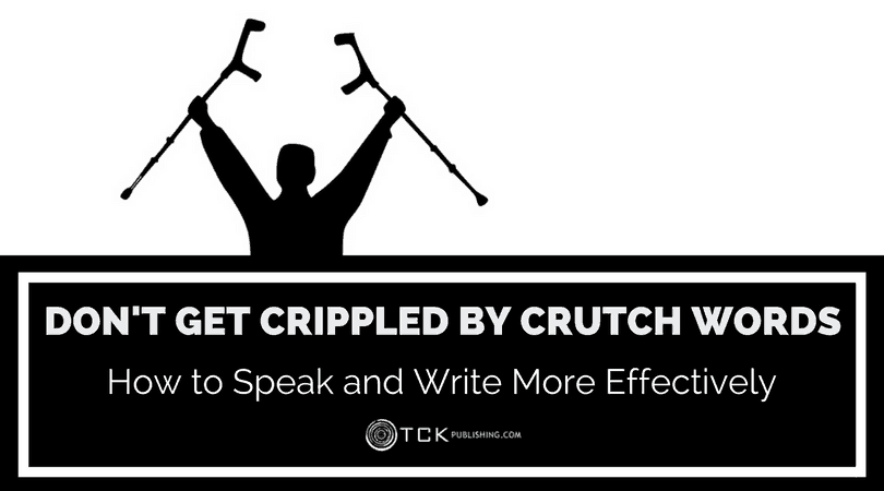 don't get crippled by crutch words in writing and speaking
