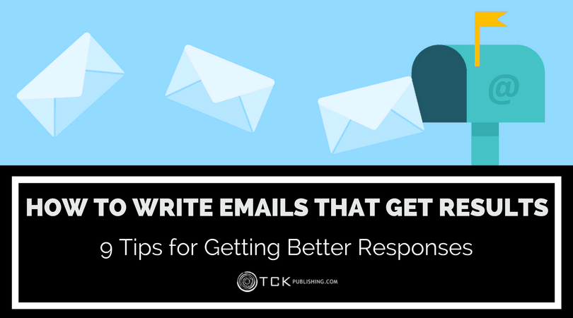 How To Write Emails That Get Results: 9 Tips for Getting Better Responses