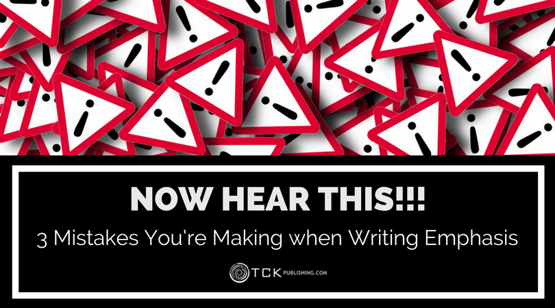 NOW HEAR THIS!!! 3 Mistakes You're Making with Emphasis in Writing