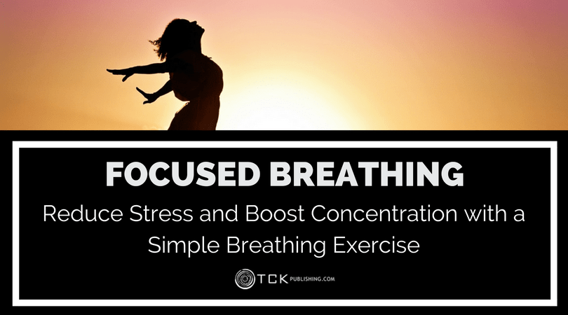 focused breathing to reduce stress and boost concentration