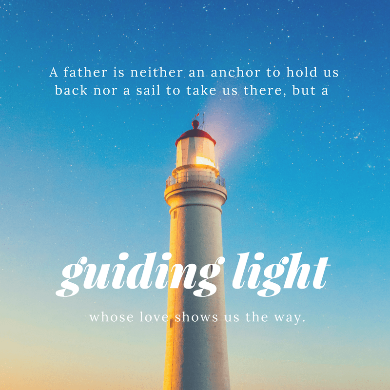A father is guiding light whose love shows us the way