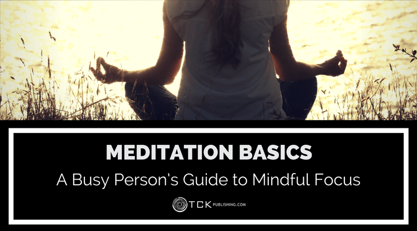 Meditation Basics: A Busy Person's Guide to Mindful Focus