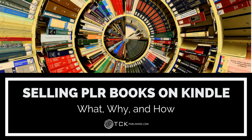 Selling PLR Books on Kindle: What, Why, and How