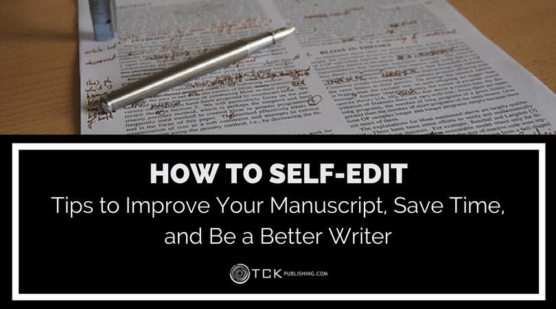 How to Self-Edit: Tips to Improve Your Manuscript, Save Time, and Be a Better Writer