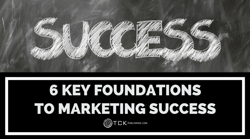 6 Key Foundations to Marketing Success