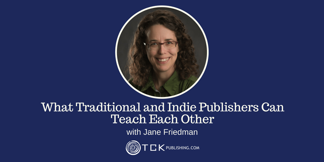 what traditional and indie publishers can teach each other with Jane Friedman