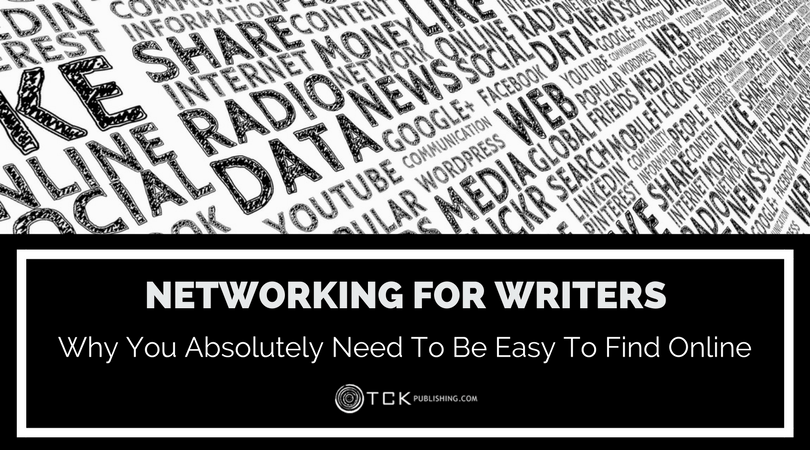 Networking for Writers: Why You Absolutely Need To Be Easy To Find Online