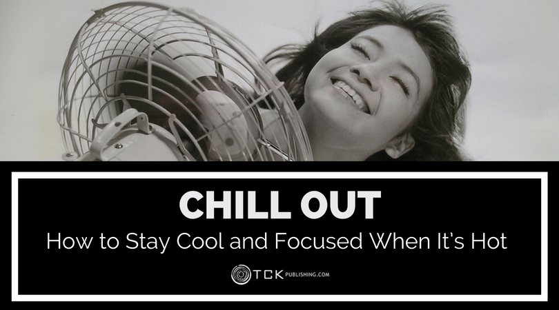 Chill Out: How to Stay Cool and Focused When It's Hot