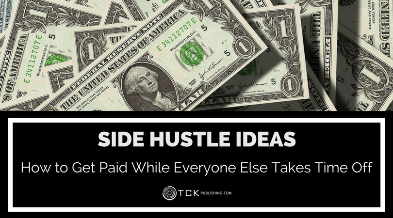 Side Hustle Ideas: How to Get Paid While Everyone Else Takes Time Off