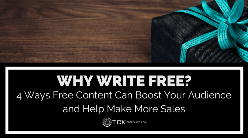Why Write Free: 4 Ways Free Content Can Boost Your Audience and Help Make More Sales